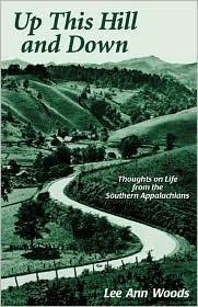 Up This Hill and Down: Thoughts on Life from the Southern Appalachians  by  Lee Ann Woods