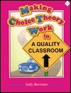 Making Choice Theory Work in a Quality Classroom Sally Berman