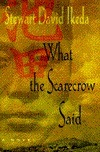 What the Scarecrow Said: A Novel  by  Stewart David Ikeda