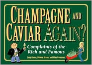 Champagne and Caviar Again?: Complaints of the Rich and Famous  by  Joey Green