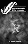 Sacred Hearts: Daily Reflections for Divine Renegades  by  Sterling Thompson