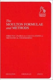 The Moulton Formulae and Methods: Directly Usable for Calculations in Mechanical Engineering  by  A. Moulton