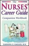 The Nurses Career Guide Companion Workbook  by  Zardoya E. Eagles