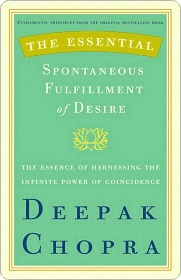 The Essential Spontaneous Fulfillment of Desire  by  Deepak Chopra