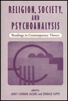 Religion, Society, And Psychoanalysis: Readings In Contemporary Theory  by  Janet L. Jacobs