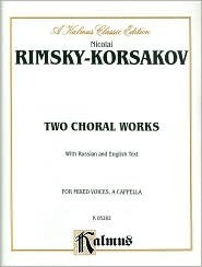 Two Choral Works -- A. Two Choruses for Mixed Voices, Op. 18, B. 15 Russian Folk Songs, (Contd) Op. 19 (Five Each for Female, Male and Mixed Voices): A Cappella (Russian, English Language Edition) Nicolai Rimsky-Korsakov