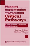 Planning, Implementing and Evaluating Critical Pathways: A Guide for Health Care Survival Into the 21st, Century  by  Patricia Dykes