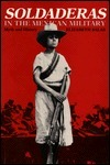 Soldaderas in the Mexican Military: Myth and History Elizabeth Salas