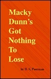 Macky Dunns Got Nothing to Lose  by  D. S. Poorman