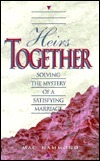 Heirs Together: Solving the Mystery of a Satisfying Marriage  by  Mac Hammond