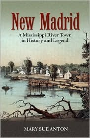 New Madrid: A Mississippi River Town in History and Legend  by  Mary Sue Anton
