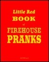 Little Red Book of Firehouse Pranks  by  Jeff Hibbard
