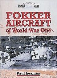 Fokker Aeroplanes of World War One  by  Paul Leaman