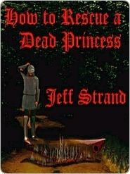 How to Rescue a Dead Princess Jeff Strand