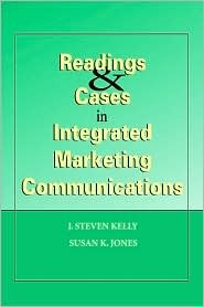 Readings & Cases in Integrated Marketing Communications  by  J Stephen Kelly