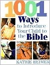 1001 Ways to Introduce Your Child to the Bible  by  Kathleen Reimer