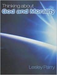 Thinking About God and Morality: Mainstream Edition  by  Lesley Parry