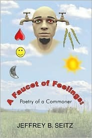 A Faucet of Feelings: Poetry of a Commoner Jeffrey Brian Seitz