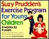 Suzy Pruddens Exercise Program for Young Children: Four Weeks to Four Years  by  Suzy Prudden