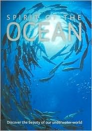 Spirit of the Ocean: Discover the Beauty of Our Underwater World Daniel Gilpen