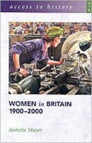 Women in Britain 1900-2000  by  Annette Mayer