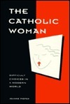 Catholic Woman: Difficult Choices in a Modern World Jeanne Pieper