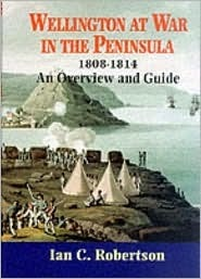 Wellington at War in the Peninsula, 1808-1814: An Overview and Guide Ian Robertson