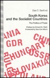 South Korea and the Socialist Countries: The Politics of Trade Dan C. Sanford