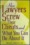 How Lawyers Screw Their Clien Donald DeKieffer