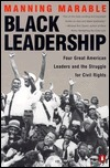 Black Leadership: Four Great American Leaders and the Struggle for Civil Rights Manning Marable