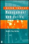 Bomb Threat Management and Policy  by  Ronald Ray Decker