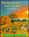 Staying Healthy With Nutrition: The Complete Guide to Diet and Nutritional Medicine  by  Elson M. Haas