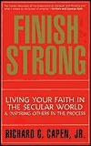 Finish Strong: Living Your Faith in the Secular World  by  Richard G. Capen Jr.