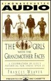 Girls with the Grandmother Faces a Celebration of Lifes Potential for Those O: A Celebration of Lifes Potential for Those Over 55 Frances Weaver