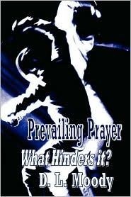 Prevailing Prayer - What Hinders It? D.L. Moody
