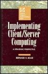 Implementing Client/Server Computing: A Strategic Perspective Bernard H. Boar