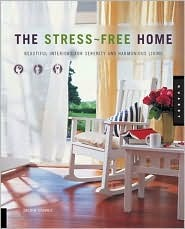 The Stress-Free Home: Beautiful Interiors for Serenity and Harmonious Living Jackie Craven