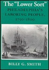 The Lower Sort: Philadelphias Laboring People, 1750 1800  by  Billy Gordon Smith