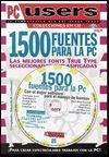 1500 Fuentes Para la PC: Las Mejores True Type Fonts [With CDROM]  by  Eduardo Lanfranchi