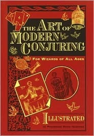 The Art of Modern Conjuring: For Wizards of All Ages  by  Henri Garenne