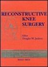 Reconstructive Knee Surgery  by  Douglas W. Jackson