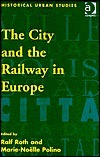 The City and the Railway in Europe  by  Ralf Roth