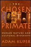The Chosen Primate: Human Nature and Cultural Diversity  by  Adam Kuper