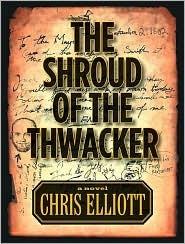 The Shroud of the Thwacker Chris Elliott
