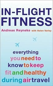 In-Flight Fitness: Everything You Need to Know to Keep Fit and Healthy During Air Travel Dreas Reyneke