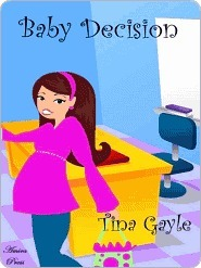 Baby Decision  by  Tina Gayle