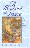 A Moment of Peace: A Daily Devotional for Women  by  Women by Rose Marie Niesen Otis