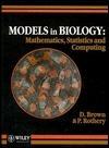 Models in Biology: Mathematics, Statistics and Computing  by  David Brown