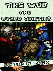 The Wub and Other Oddities  by  Philip K. Dick