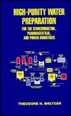 High Purity Water Preparation for the Semiconductor, Pharamaceutical, and Power Industries  by  Theodore H. Meltzer